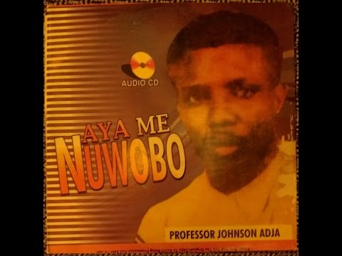 Professor Johnson Adja - Aye Me Nuwobo