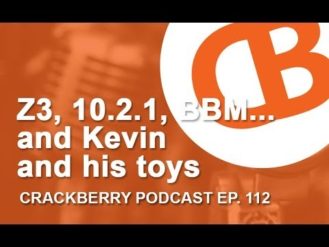 Z3, 10.2.1, BBM… and Kevin and his toys – CrackBerry 112