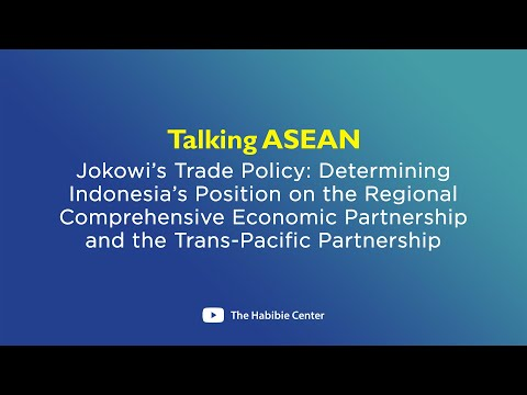 Talking ASEAN on Jokowi's Trade Policy: Determining Indonesia's Position on the Regional Comprehensive Economic Partnership and the Trans-Pacific Partnership