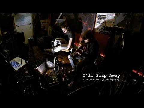 I'll Slip Away - Rio Arriba (Cover, Rodriguez)