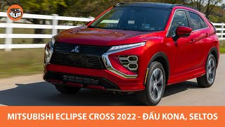Mitsubishi Eclipse Cross 2022: Đấu Kona, Seltos, chờ về Việt Nam