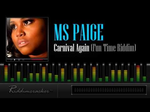 carnival - ARTISTE: MS PAIGE ○ COUNTRY: Canada | RELEASED: 2013 ○ RIDDIM: Fun Time Riddim ○ PRODUCER: Adrian Bailey of Sky Studios | Sky Jamz Productions Written By: ...