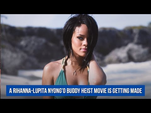 Thanks to the internet, a Rihanna-Lupita Nyong'o buddy heist movie is getting made