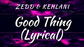 Good Thing -Lyrical Video Zedd & Kehlani #Syrebralvibes #Uniquevibes #Proximity #Trapcity #Goodthing