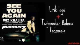 See You Again - Wiz Khalifa ft. Charlie Puth ( LIRIK DAN TERJEMAHAN INDONESIA)