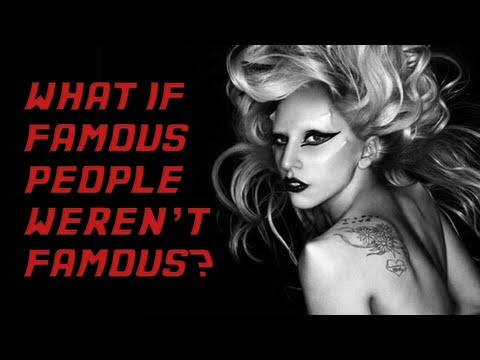 What if Lady Gaga Wasn\'t Famous?