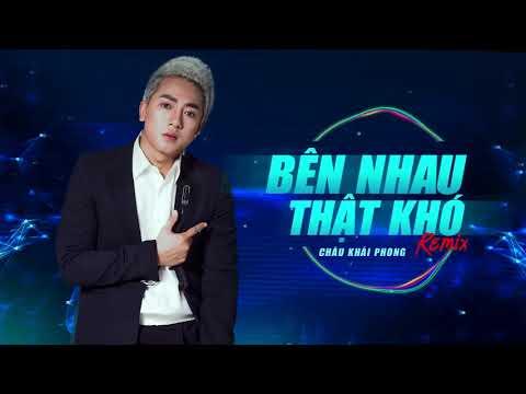 Bên Nhau Thật Khó Remix |  Châu Khải Phong - Thời lượng: 4 phút, 9 giây.