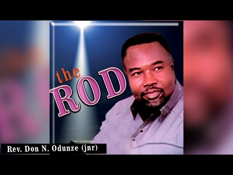 Rev. Don N. Odunze - The Rod - Latest 2017 Nigerian Gospel Message, Prayers & Songs