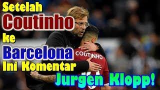 Download Video Setelah Philippe Coutinho ke Barcelona, Ini Komentar Jurgen Klopp! MP3 3GP MP4
