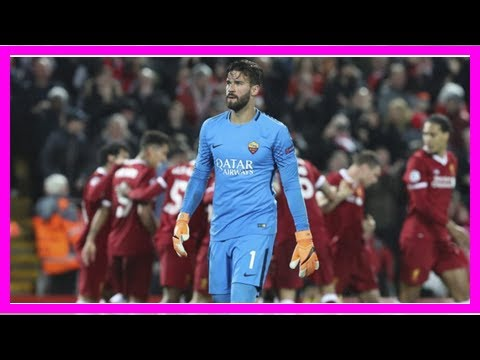 Breaking News | Euro Paper Talk: Real Agree Huge Alisson Deal As Liverpool Turn To Goalkeeping Lege