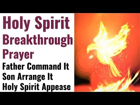 Breakthrough Holy Spirit Prayer - May the Father Command it, Son arrange it, Holy Spirit appease