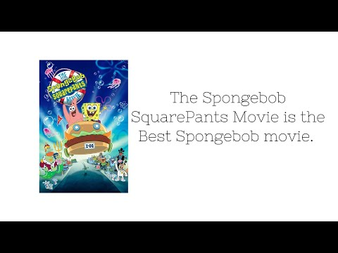 The SpongeBob SquarePants Movie (2004) is the best SpongeBob Movie.