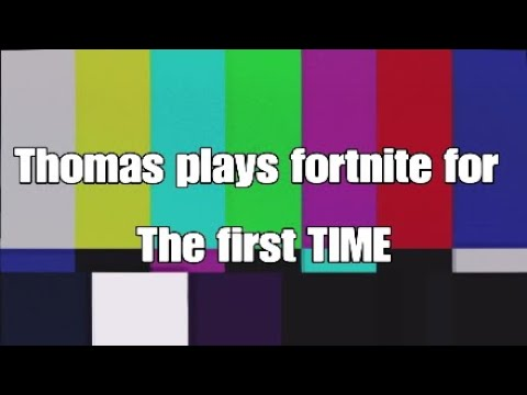 Thomas plays fortnite for  thr first TIME