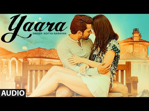 Yaara Audio Song   Feat. Aditya Narayan & Evgeniia