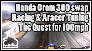 8. Grom 300 swap Dragracing & Aracer Tuning - The Quest for 100mph