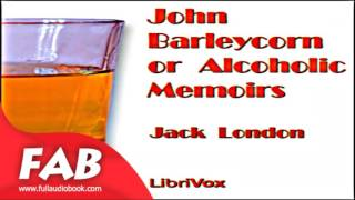 John Barleycorn or Alcoholic Memoirs Full Audiobook by Jack LONDON by Biography