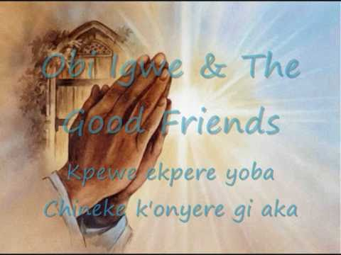 Obi Igwe & The Good Friends (Kpewe ekpere yoba Chineke k'onyere gi aka)