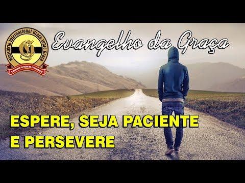 ESPERE, SEJA PACIENTE E PERSEVERE