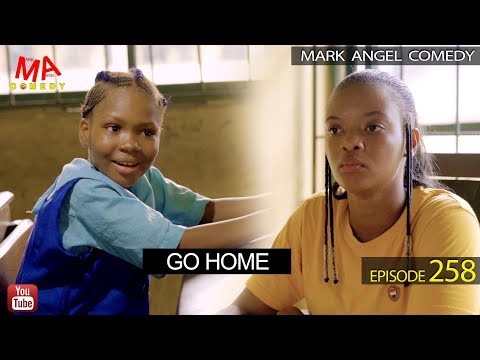 GO HOME (Mark Angel Comedy) (Episode 258)