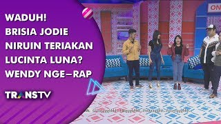 Video BROWNIS - Waduh!Brisia Jodie Niruin Teriakan Lucinta Luna? Wendy Nge-rap (17/7/19) Part 3 MP3, 3GP, MP4, WEBM, AVI, FLV Juli 2019
