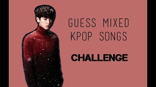 Guess Mixed K-Pop Songs CHALLENGE #1
