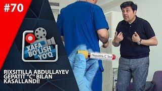 Xafa bo'lish yo'q 70-son Rixsitilla Abdullayev Gepatit «C» bilan kasallandi! (25.05.2019)