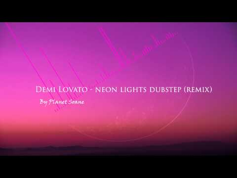 (DUBSTEP/ROCK) Remix – Demi Lovato – Neon Lights By PlanetSoane
