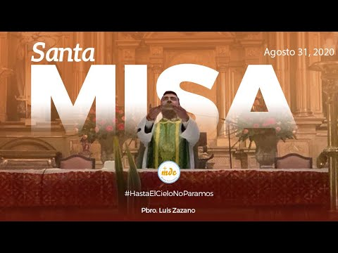 Misa  31 de Agosto de 2020 - Oficiada por el Padre Luis Zazano