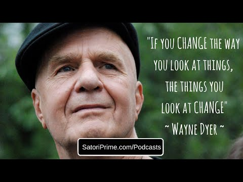 Wayne Dyer – Changing The Way You Look At Things