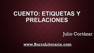 Cuento: Etiquetas y prelaciones - Julio Cortázar