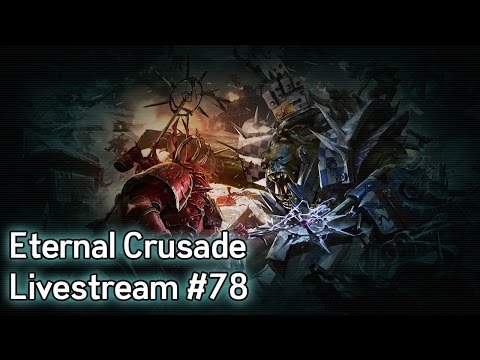 Warhammer 40K: Eternal Crusade Into the Warp Livestream — Episode 78