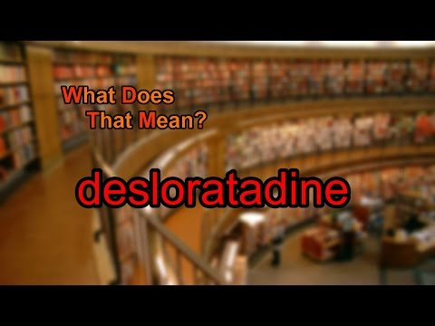 What does desloratadine mean?