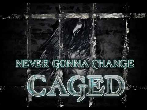 Never Gonna Change  - Caged