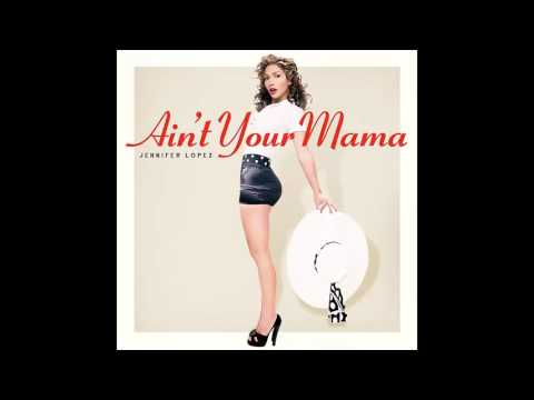 Jennifer Lopez - Ain't Your Mama (Audio)
