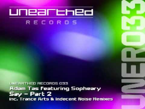Adam Tas feat Sopheary – Say (Indecent Noise Remix) [Unearthed Records]