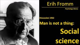 Erich Fromm on Social Science  - Man is not a thing (1962) - Psychology audiobook