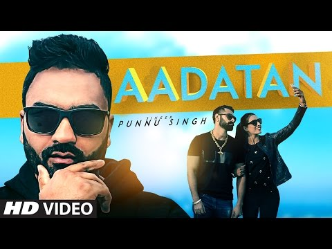 Latest Punjabi Songs 2016 | Aadatan | Punnu Singh | Guys In Charge | New Punjabi Songs 2016