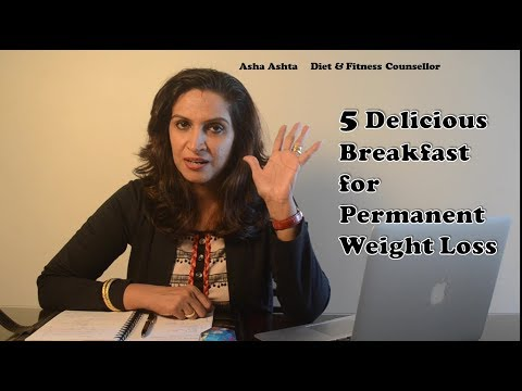 Weight loss pills - 5 Delicious Breakfast for Permanent Weight Loss: Video-2: Asha Ashta