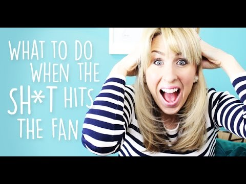 What to do when the sh*t hits the fan!