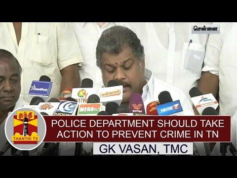 Police-Department-should-take-action-to-prevent-crime-in-Tamil-Nadu--GK-Vasan-Thanthi-TV