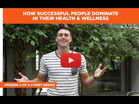 How Successful People Dominate in Their Health and Wellness Part 2 of 5