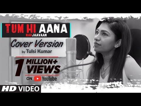 Tum Hi Aana (Cover) | Marjaavaan | Female Version By Tulsi Kumar