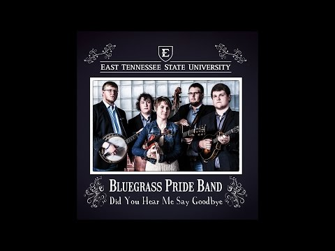 ETSU Bluegrass Pride Band - Did You Hear Me Say Goodbye
