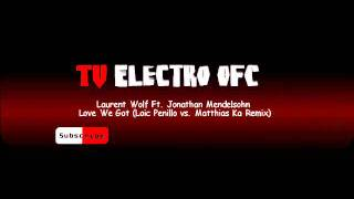 Laurent Wolf Feat. Jonathan Mendelsohn - Love We Got (Loic Penillo Vs. Matthias Ka Remix)