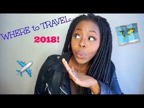 WHERE to TRAVEL in 2018: 5 PLACES TO GO!!