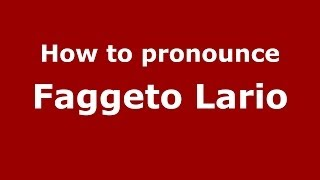 Faggeto Lario Italy  City pictures : How to pronounce Faggeto Lario (Italian/Italy) - PronounceNames.com
