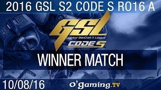 Winner match - 2016 GSL S2 Code S - Groupe A Ro16