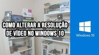Como alterar a resolução de tela no Windows 10