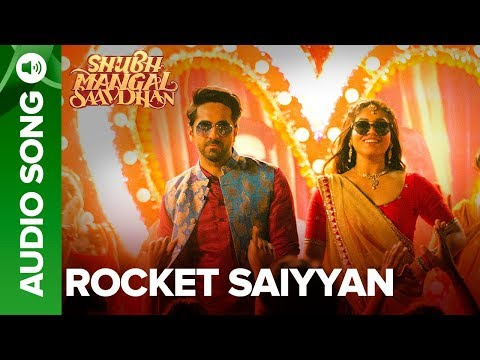 Video Rocket Saiyyan - Full Audio | Shubh Mangal Saavdhan | Ayushmann & Bhumi Pednekar | Tanishk - Vayu download in MP3, 3GP, MP4, WEBM, AVI, FLV January 2017