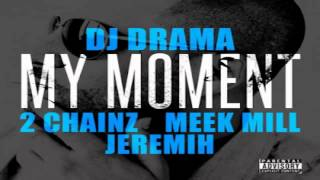 Dj Drama - My Moment (feat. 2 Chainz, Meek Mill & Jeremih) - YouTube